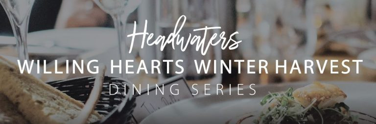 Headwaters Willing Hearts Winter Harvest Dining Series